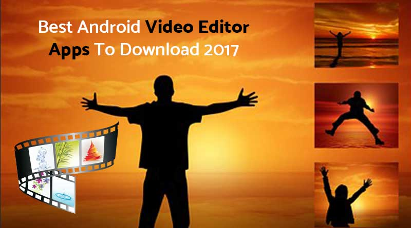 Best Android Video Editor Apps To Download 2017