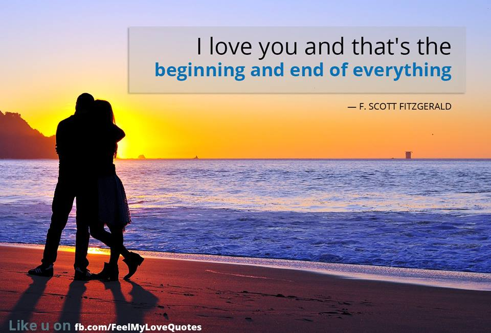 I love you and that's the beginning and end of everything