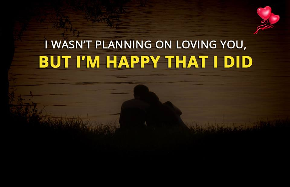 I wasn't planning on loving you, but I'm happy that i did