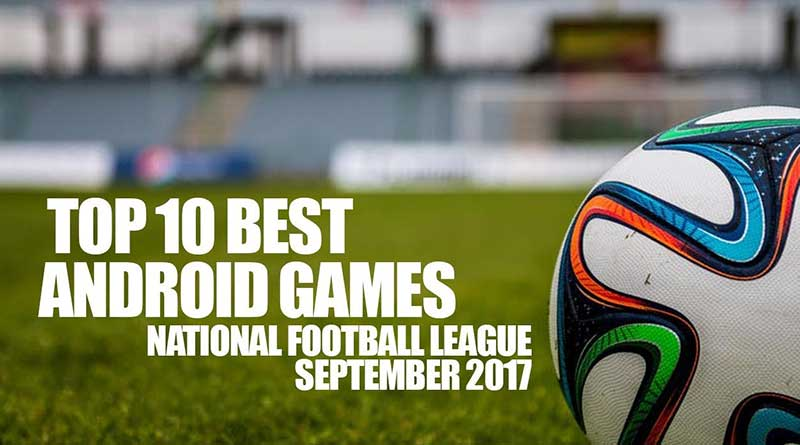 Top 10 Best Android Games National Football League September 2017