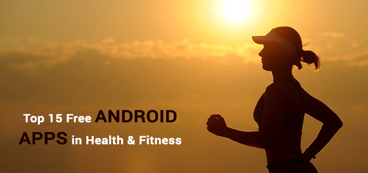Top 15 Free Android Apps in Health & Fitness