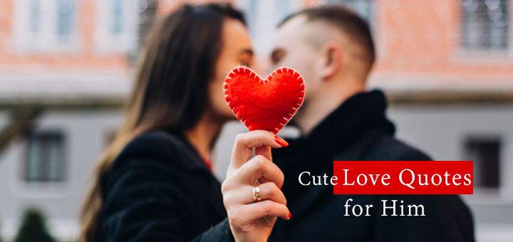 Cute Love Quotes for Him – Quotes For Boyfriends