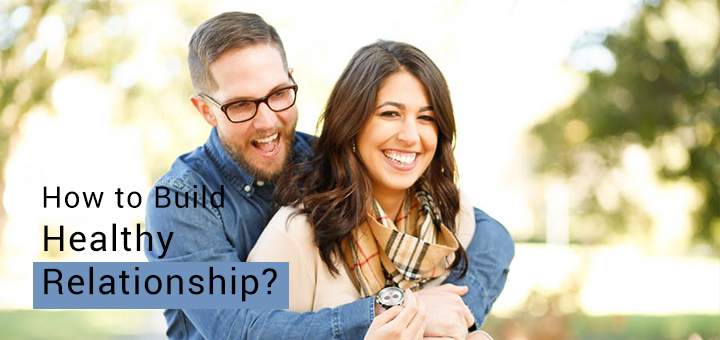 How to Build Healthy Relationship?