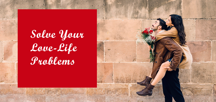 Solve Your Love-Life Problems - 5 Top Advice on Love and