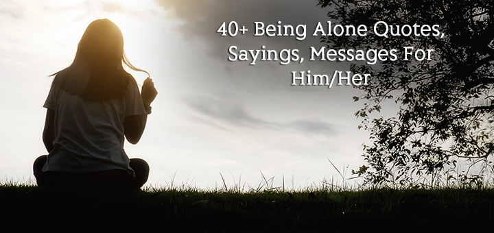 40+ Being Alone Quotes, Sayings, Messages For Him/Her