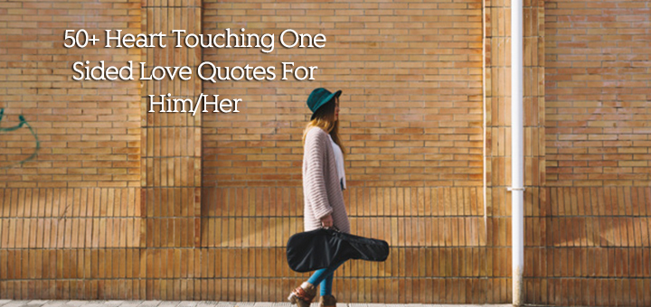 50+ Heart Touching One Sided Love Quotes For Him/Her