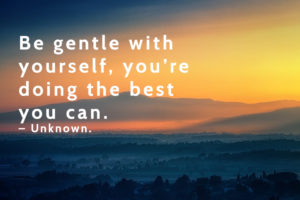 Be-gentle-with-yourself,-you're-doing-the-best-you-can.-–-Unknown.