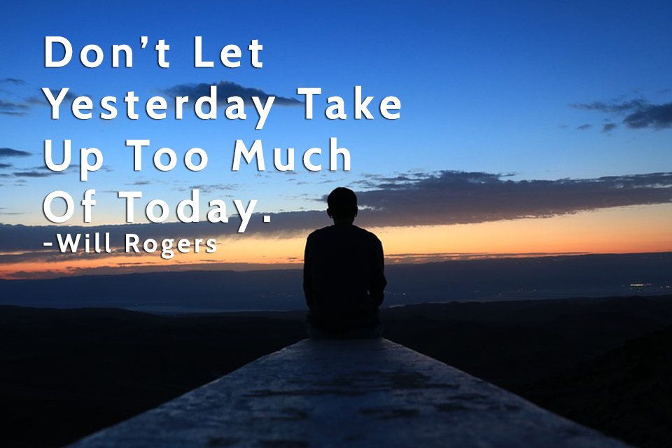 Don't-Let-Yesterday-Take-Up-Too-Much-Of-Today.--Will-Rogers