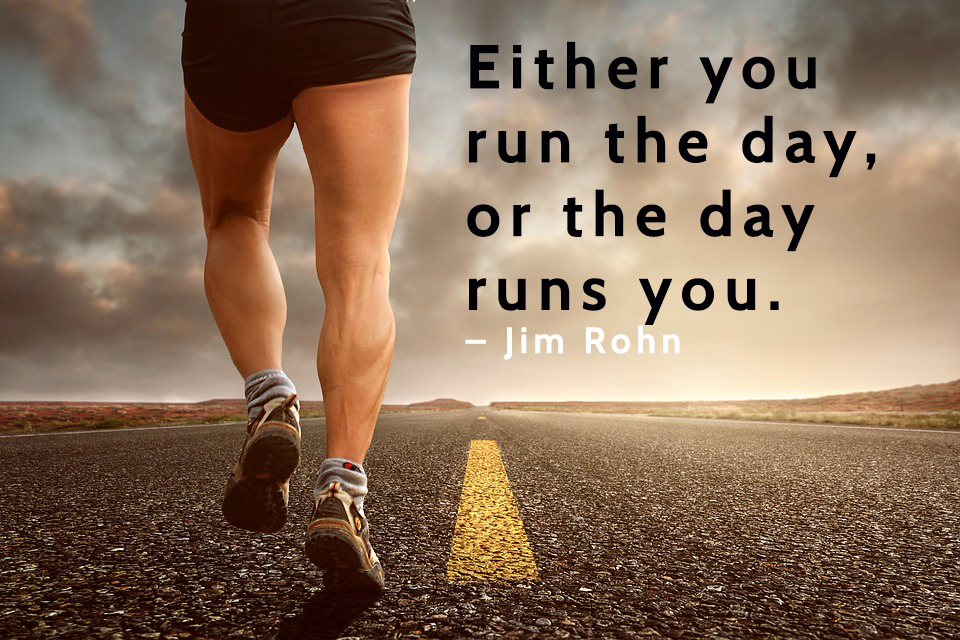 Either-you-run-the-day,-or-the-day-runs-you.-–-Jim-Rohn