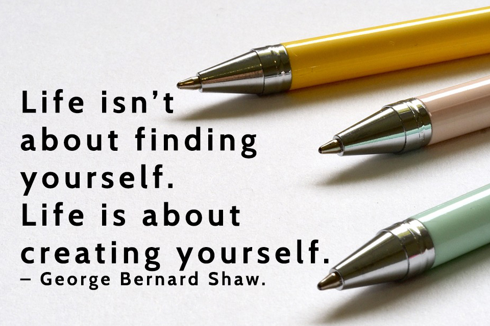 Life-isn't-about-finding-yourself.-Life-is-about-creating-yourself.-–-George-Bernard-Shaw.
