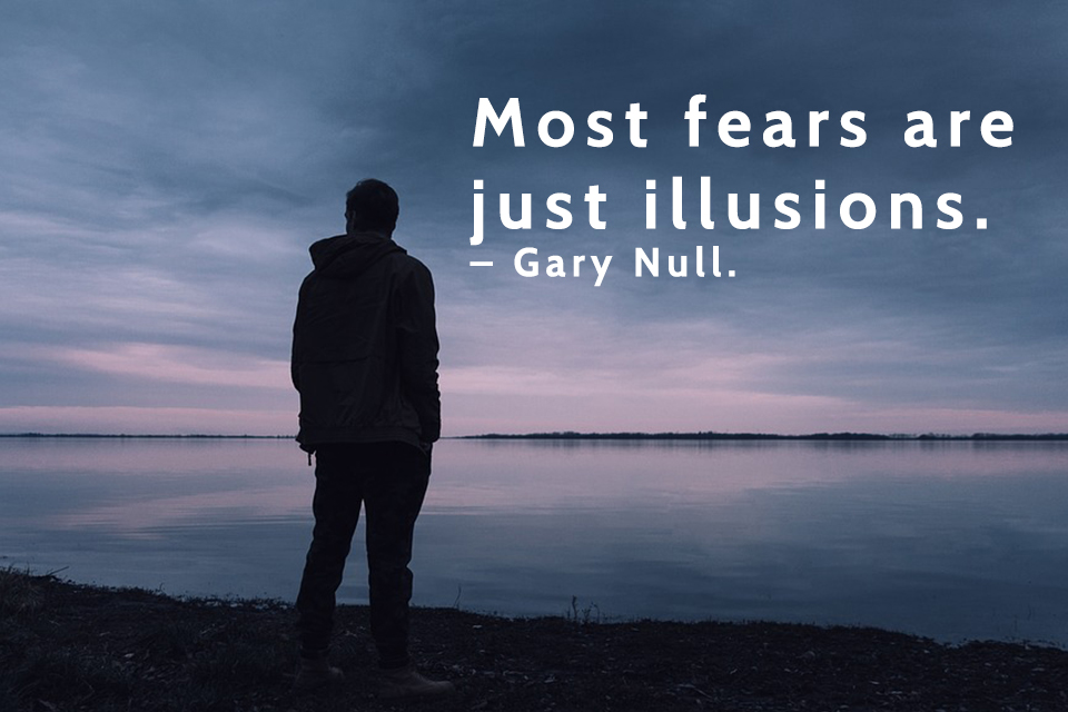 Most-fears-are-just-illusions.-–-Gary-Null.