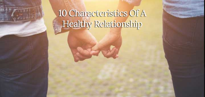 10 Characteristics Of A Healthy Relationship