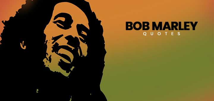 Top Bob Marley Quotes on Life, Love & Happiness