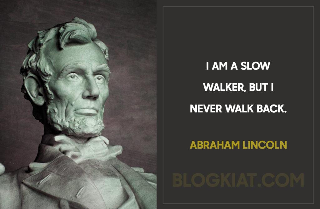 I-am-a-slow-walker,-but-I-never-walk-back.
