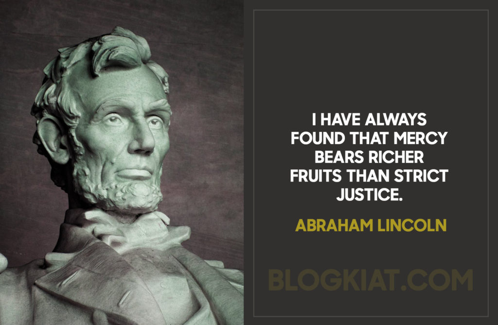 I-have-always-found-that-mercy-bears-richer-fruits-than-strict-justice.