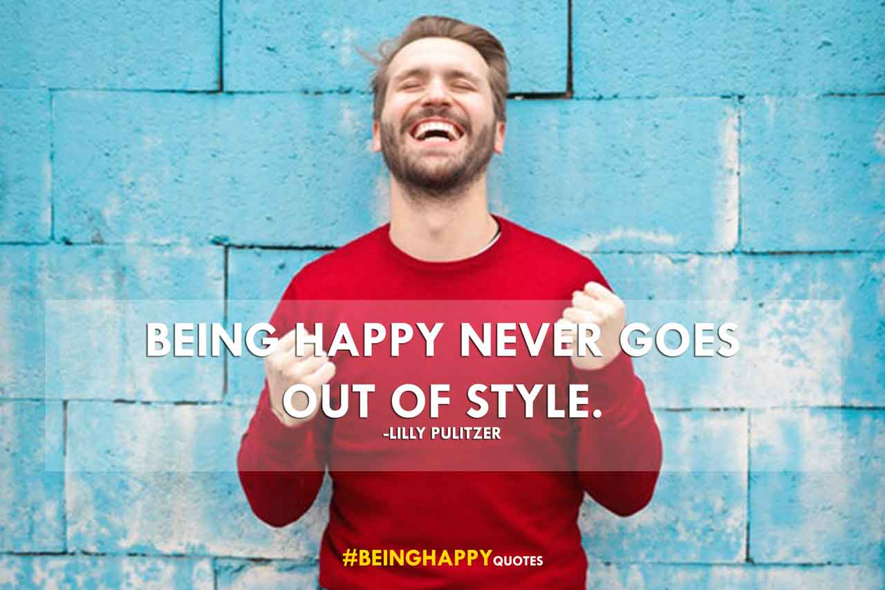 Being happy never goes out of style. -Lilly Pulitzer​