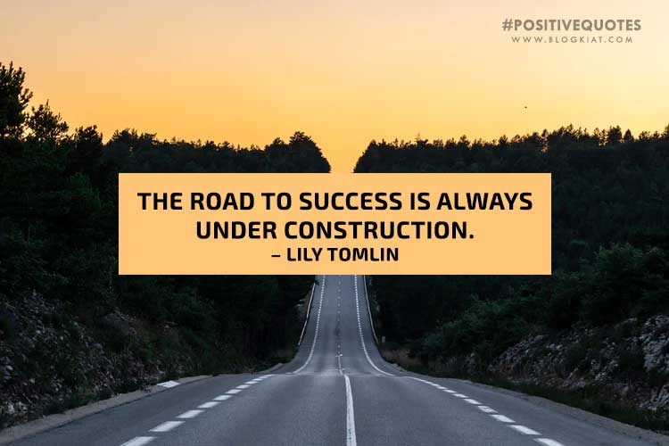 The-road-to-success-is-always-under-construction.-–-Lily-Tomlin