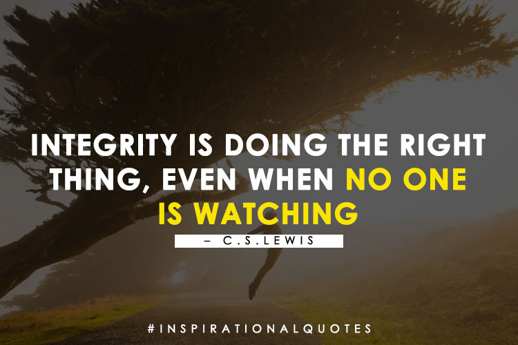 Integrity is doing the right thing, even when no one is watching. - C.S. Lewis