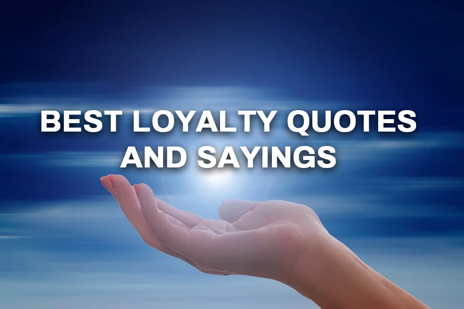 Best Loyalty Quotes And Sayings