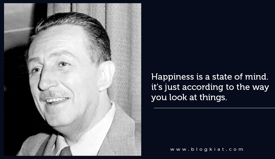 Happiness is a state of mind. it's just according to the way you look at things.