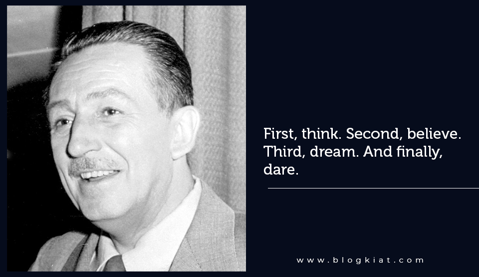 First, think. Second, believe. Third, dream. And finally, dare.