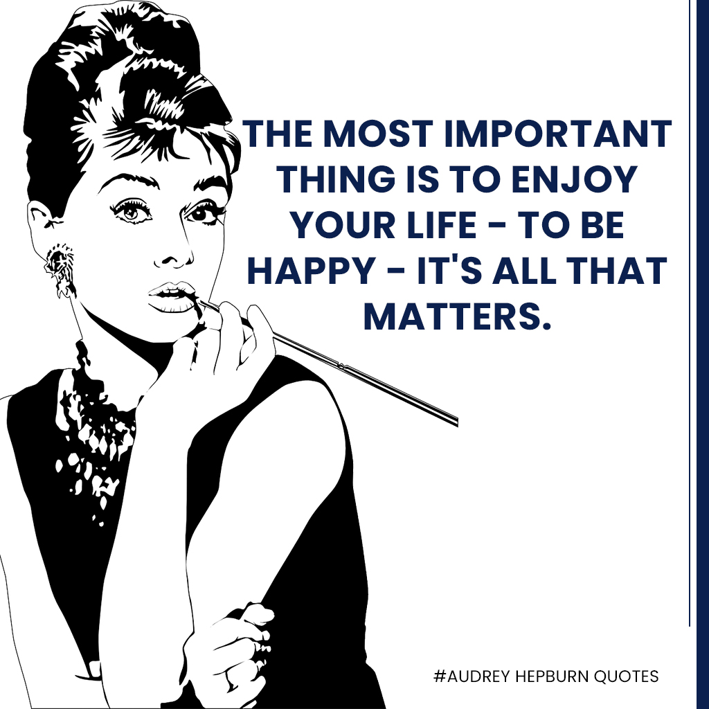 Audrey-Hepburn-quotes---The-most-important-thing-is-to-enjoy-your-life---to-be-happy---it's-all-that-matters.